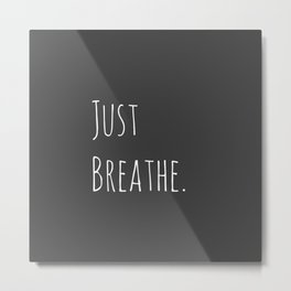Just Breathe | Relax Grey and White Simple Handwriting Typography Metal Print