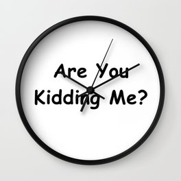 Are You Kidding Me? Wall Clock