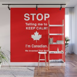 I'm Canadian. We invented that shit! Wall Mural