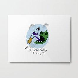 Any Cigs? Metal Print