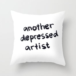 Another Depressed Artist Throw Pillow
