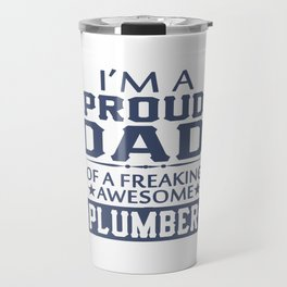 I'M A PROUD PLUMBER'S DAD Travel Mug