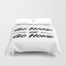 Go hard or Go Home Duvet Cover