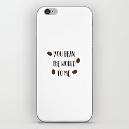 You Bean the World to Me (you mean the world to me) iPhone Skin