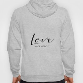 Love Made Me Do It,Love Quote,Love Art,Love Gift,Hand Lettering,Boyfriend Gift,Family Sign,Lovely Wo Hoody