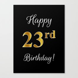 """Elegant """"Happy 23rd Birthday!"""" With Faux/Imitation Gold-Inspired Color Pattern Number (on Black) Canvas Print"""