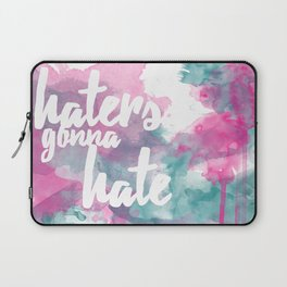 Haters Gonna Hate Laptop Sleeve