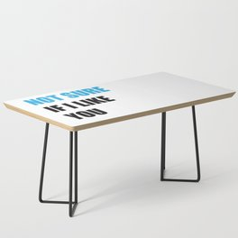 Not Sure If I Like You Coffee Table