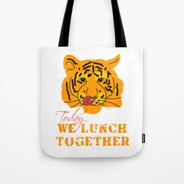 Today we lunch together Tote Bag