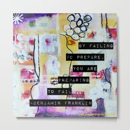 By failing to prepare, you are preparing to fail Metal Print