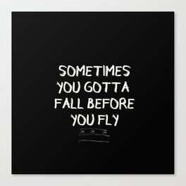 sometimes you gotta fall before you fly Canvas Print