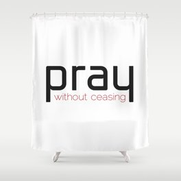 Christian,Bible verse,pray without ceasing Shower Curtain