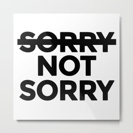 Sorry not Sorry Metal Print