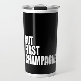 But First Champagne Travel Mug