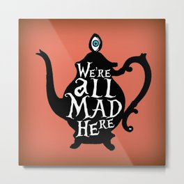 """""""We're all MAD here"""" - Alice in Wonderland - Teapot - 'Mad Hatter Melon' Metal Print"""