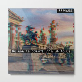 No one is coming it's up to us Metal Print