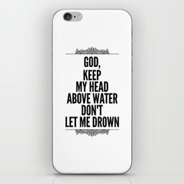 God, Keep my head above water don't let me drown iPhone Skin