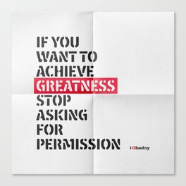 if you want to achieve greatness stop asking for permission Canvas Print