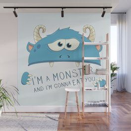I Am A Monster And I Am Gonna Eat You Wall Mural