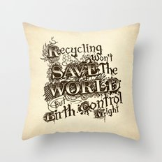 Recycling wont save the World Throw Pillow