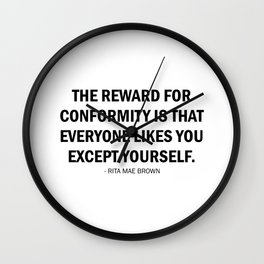 The reward for conformity is that everyone likes you except yourself. Wall Clock