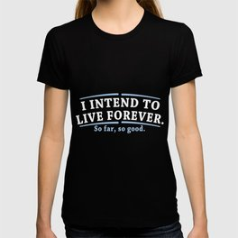 I Intend To Live Forever So Far So Good T-shirt