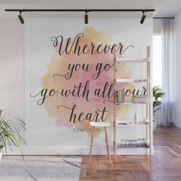 Wherever you go, go with all your heart. Confucius Wall Mural