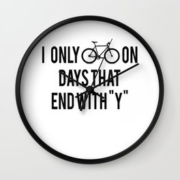 I Only Bike On Days That End With Y Wall Clock