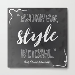 Fashions fade, style is eternal. Metal Print