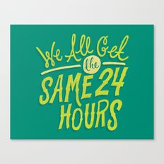 We All Get The Same 24 Hours Canvas Print