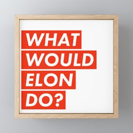 WHAT WOULD ELON DO? Framed Mini Art Print