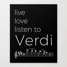 Live, love, listen to Verdi (dark colors) Canvas Print