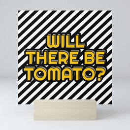Will there be tomato? Mini Art Print