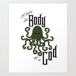 I have the Body of a God Art Print