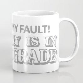It's Not My Fault! Mercury Is In Retrograde Coffee Mug