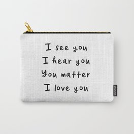 I see you, I hear you, You matter, I love you, empowering, validation, positive, healing quote Carry-All Pouch
