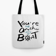 Your The Anchor To My Boat Tote Bag