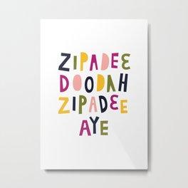 Zipadeedoodah Zipadeeaye Metal Print