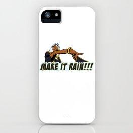 MAKE IT RAIN!!! iPhone Case