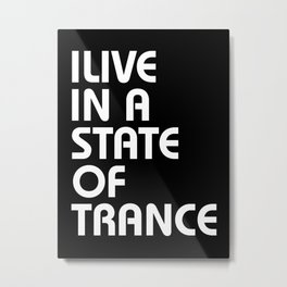 I Live In A State Of Trance Metal Print