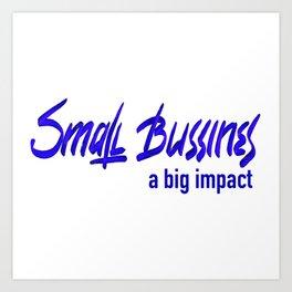 Small bussines a big impact Art Print