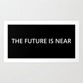 The Future Is Near Art Print