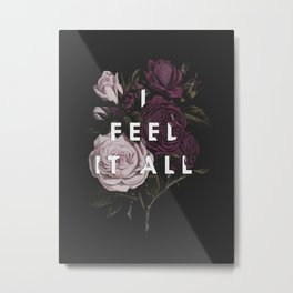 I Feel It All Metal Print