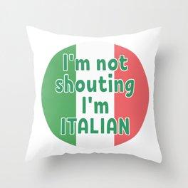 I'm not shouting I'm ITALIAN Throw Pillow