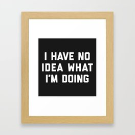 No Idea What I'm Doing Funny Quote Framed Art Print