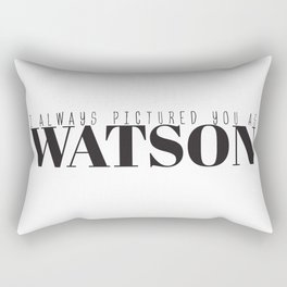 I Always Pictured You As Watson Rectangular Pillow