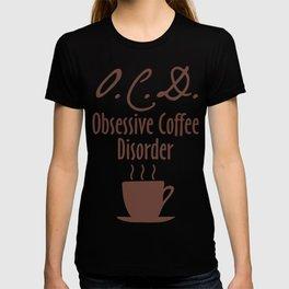 Obsessive coffee disorder T-shirt