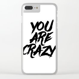 YOU ARE CRAZY Clear iPhone Case