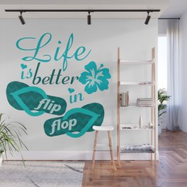 Life is better in flip flop Wall Mural