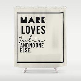 Mark loves Julia Shower Curtain